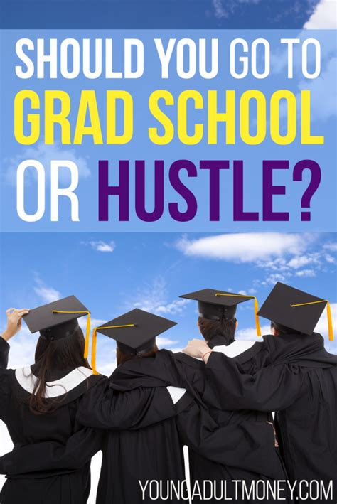 Should You Go For Mba by Should You Go To Grad School Or Hustle Money