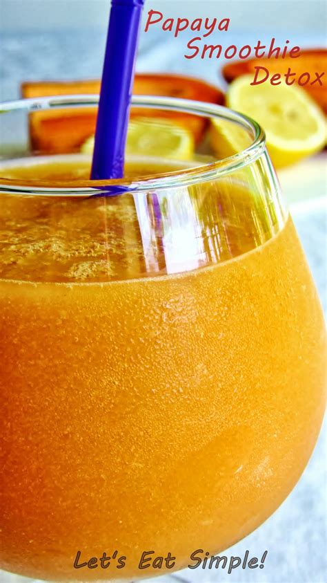 Papaya Detox Drink by Let S Eat Simple Papaya Smoothie Detox