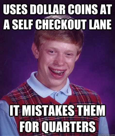 Self Checkout Meme - uses dollar coins at a self checkout lane it mistakes them