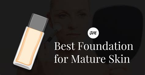 Best Foundation for Mature Skin: 2018 Reviews and Top