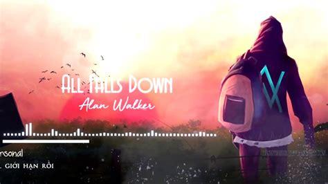 alan walker falls down lyrics all falls down alan walker lyrics vietsub youtube