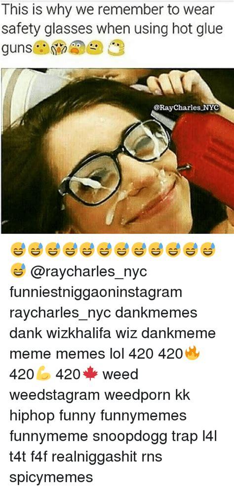 Safety Glasses Meme - 25 best memes about hot glue gun hot glue gun memes