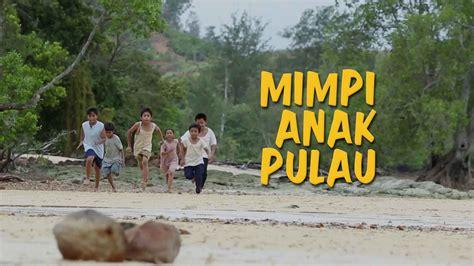 film anak indonesia terbaru 2016 mimpi anak pulau film yang diangkat dari kisah nyata