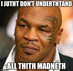 Funny Mike Tyson Memes - 1000 images about mike tysons quot crack me up quot lisp memes on