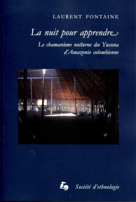 libro ecrire la parole nuit la nuit pour apprendre le chamanisme nocturne des yucuna d amazonie colombienne