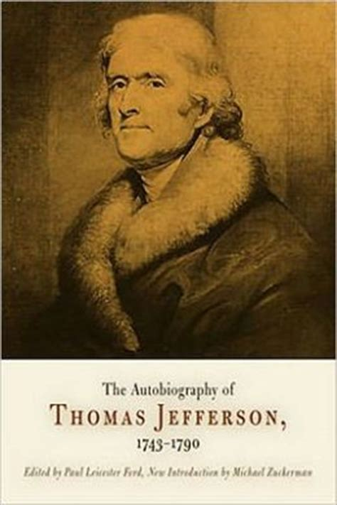 biography book of thomas jefferson the autobiography of thomas jefferson 1743 1790 by thomas