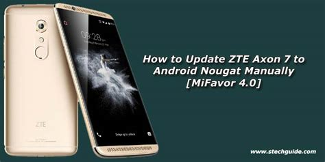 how to update android phone manually how to update zte axon 7 to android nougat manually mifavor 4 0