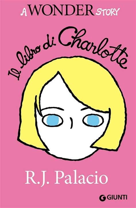 libro charlotte il libro di charlotte a wonder story libri per bambini e ragazzi