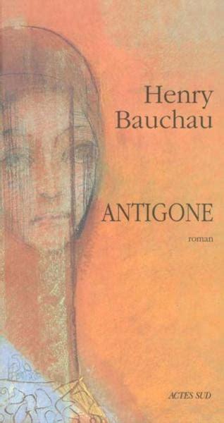 Resume D Antigone Chapitre Par Chapitre by Livre Antigone Henry Bauchau