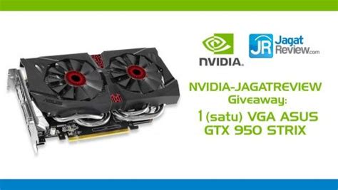 Nvidia Giveaway - nvidia jagat review giveaway vga asus gtx 950 strix jagat review