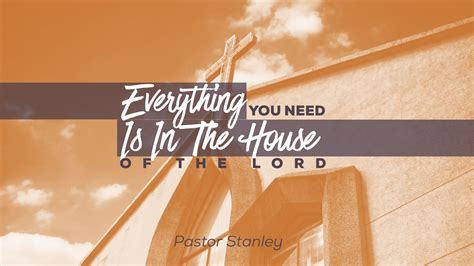 things you need for house everything you need is in the house of the lord 01 15 17am new church