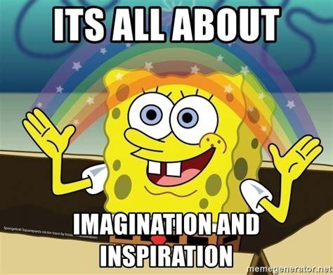 awesome imagination spongebob meme on its all about imagination and inspiration spongebob