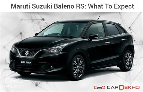 maruti suzuki baleno car maruti suzuki baleno rs what to expect cardekho