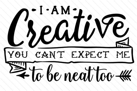 Creative You i am creative you can t expect me to be neat svg cut