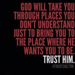 god will take you through places you don t understand just