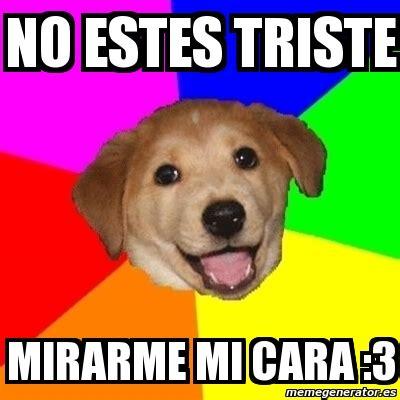 Advice Dog Meme Generator - meme advice dog no estes triste mirarme mi cara 3 4247109
