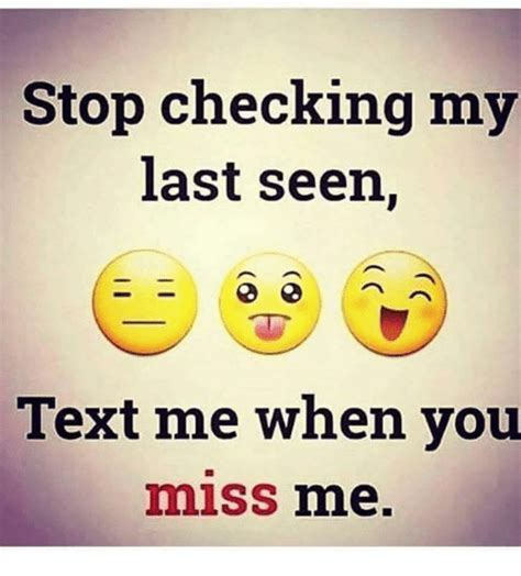 Last Text Meme - stop checking my last seen text me when you emis mme