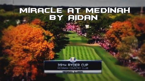 The Miracle At Medinah Miracle At Medinah Cup 2012 Montage