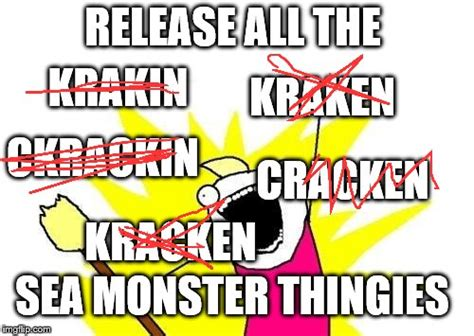 Release The Kraken Meme Generator - x all the y memes imgflip