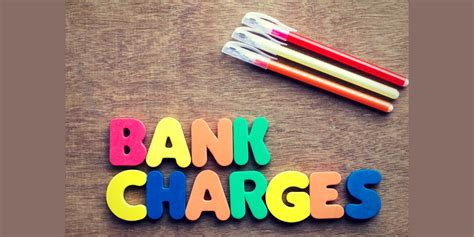 bank charges stay aware of these new charges levied on