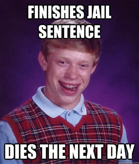 Meme Sentences - finishes jail sentence dies the next day bad luck brian