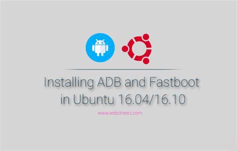 ubuntu adb tutorial how to install adb fastboot on ubuntu 16 04 16 10