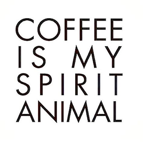 Coffee Is My Spirit Animal 44 best coffee cup humor images on coffee