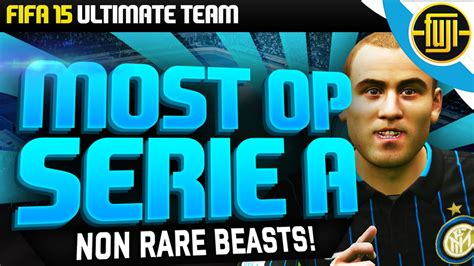 non rare players fifa 15 fifa 15 the most overpowered serie a non rare players