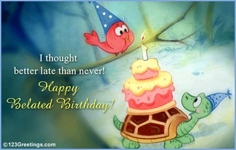 Late Happy Birthday Wishes Late Birthday Wish Free Belated Birthday Wishes Ecards