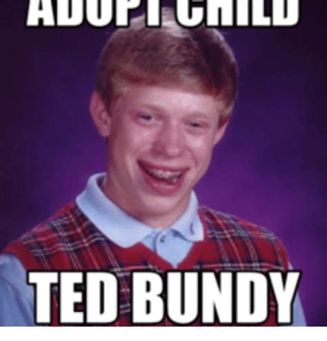 ted bundy ted bundy meme on me me