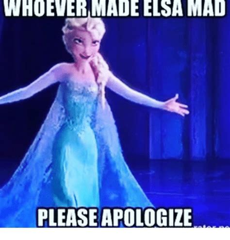 elsa meme whoever made elsa mad apologize elsa meme on me me