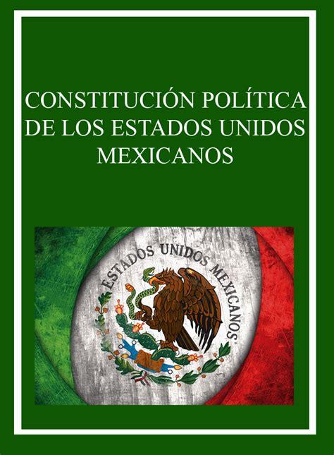 constitucion politica de los estados unidos mexicanos 2015 constitucion politica mexicana 2015