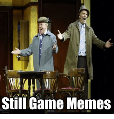 Game Meme - 25 best memes about still game and meme still game and