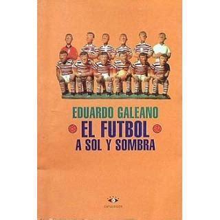 pdf libro el futbol a sol y sombra descargar eduardo galeano el f 250 tbol a sol y sombra paperblog