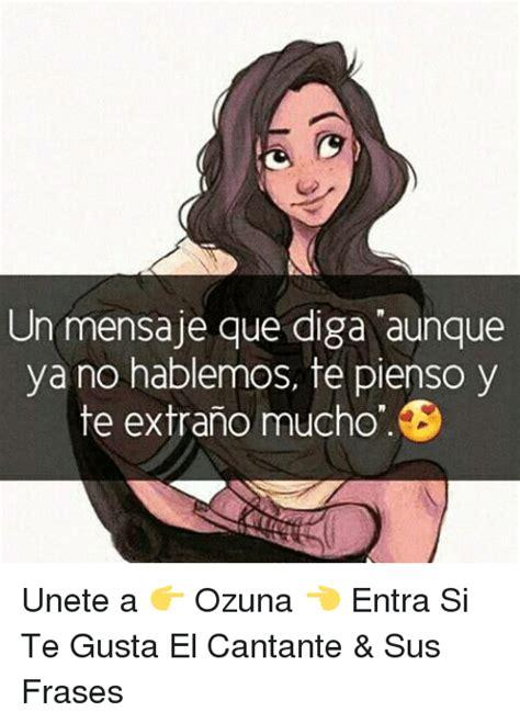 imagenes con frases ozuna un mensaje que diga aunque ya no hablemos te pienso y te
