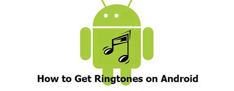 how to get ringtones on android how to get ringtones on android to stomp your during a ring