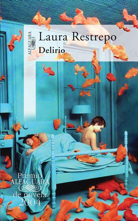 libro deliriopremio alfaguara 2004 delirio laura restrepo keep informing ecci