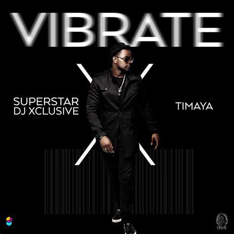 Download Dj Xclusive Mp3 | download dj xclusive ft timaya vibrate mp3
