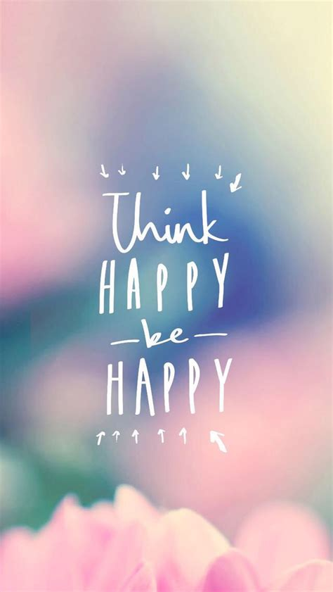 wallpaper for iphone 6 happy think happy be happy find more inspirational wallpapers