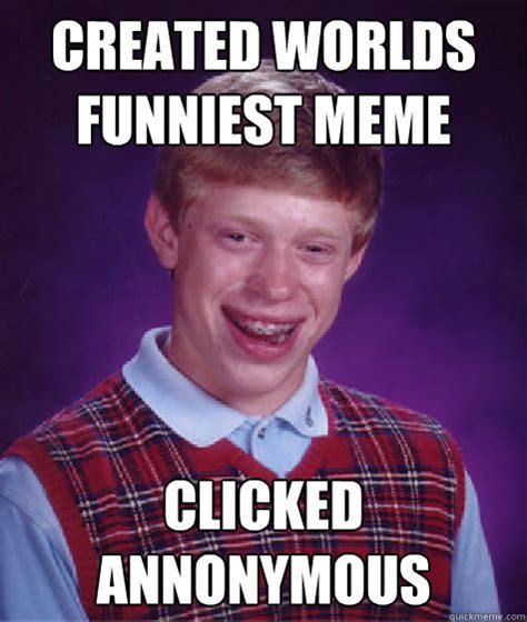 Funniest Meme In The World - created worlds funniest meme clicked annonymous bad luck