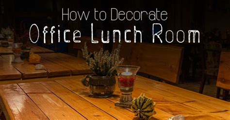 decorate office lunch room how to decorate office lunch room 16 best ideas wisestep