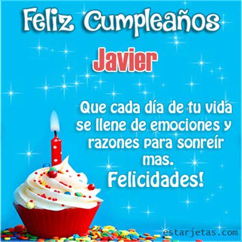 imagenes de cumpleaños para javier feliz cumplea 241 os javier te amo mi amor im 225 genes gifs de