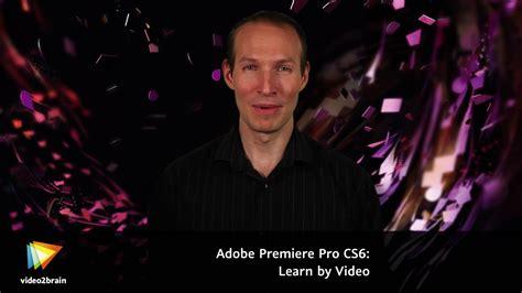 adobe premiere cs6 learn by video adobe premiere pro cs6 learn by video core training in