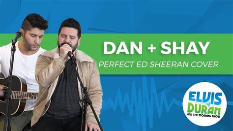 ed sheeran perfect dan artinya dan shay quot perfect quot ed sheeran acoustic cover elvis