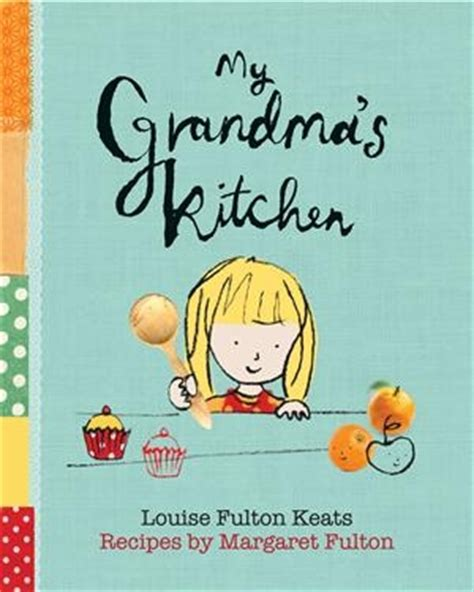 the grandmother legacies books book review my grandma s kitchen by louise fulton keats