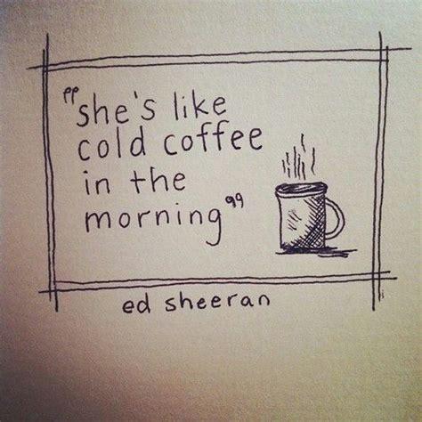 download mp3 ed sheeran cold coffee i absolutely love ed sheeran s lyrics st art paper