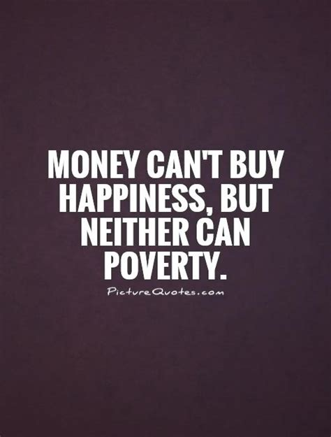 money can buy a house but not a home money can t buy happiness but neither can poverty