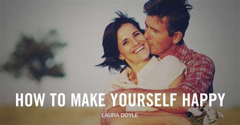 How To Make Yourself Happy how to make yourself happy doyle