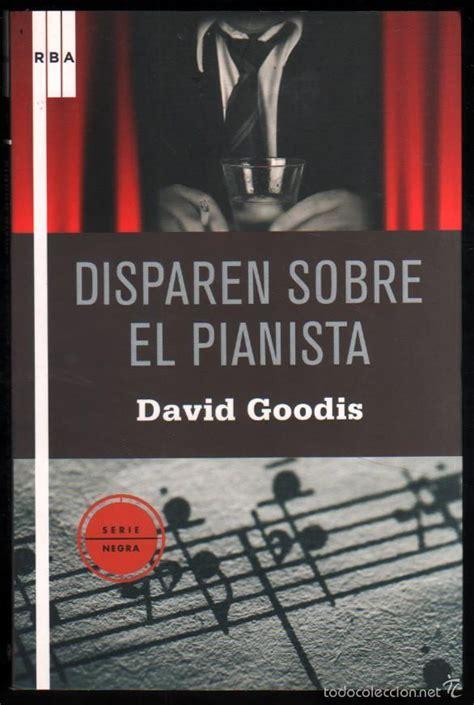 libro el pianista disparen sobre el pianista david goodis comprar libros de terror misterio y polic 237 aco en