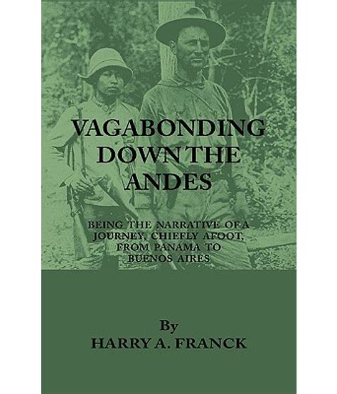 vagabonding the andes being the narrative of a journey chiefly afoot from panama to buenos aires classic reprint books vagabonding the andes being the narrative of a